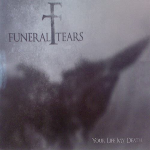 Funeral Tears - Your Life My Death  CD