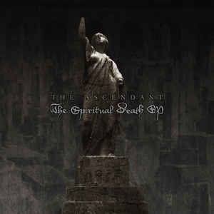 The Ascendant - The Spiritual Death EP