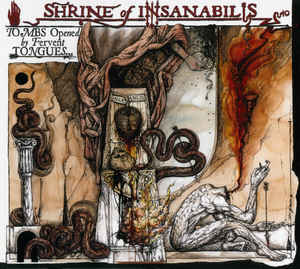 Shrine Of Insanabilis - Tombs Opened By Fervent Tongues... Earth's Final Necropolis   6 panel  Digi  MCD